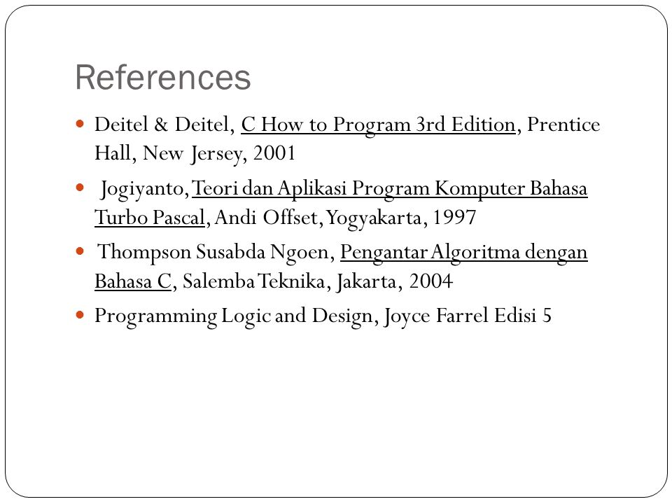 References Deitel & Deitel, C How to Program 3rd Edition, Prentice Hall, New Jersey, 2001.