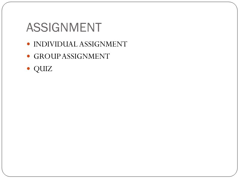 ASSIGNMENT INDIVIDUAL ASSIGNMENT GROUP ASSIGNMENT QUIZ