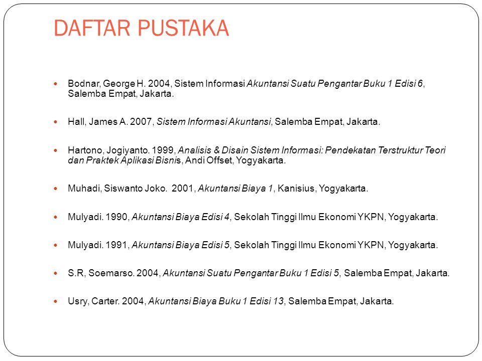 DAFTAR PUSTAKA Bodnar, George H. 2004, Sistem Informasi Akuntansi Suatu Pengantar Buku 1 Edisi 6, Salemba Empat, Jakarta.