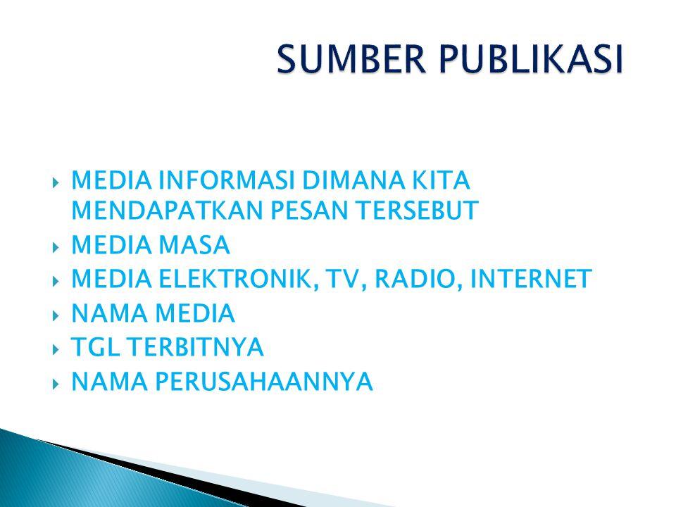 SUMBER PUBLIKASI MEDIA INFORMASI DIMANA KITA MENDAPATKAN PESAN TERSEBUT. MEDIA MASA. MEDIA ELEKTRONIK, TV, RADIO, INTERNET.