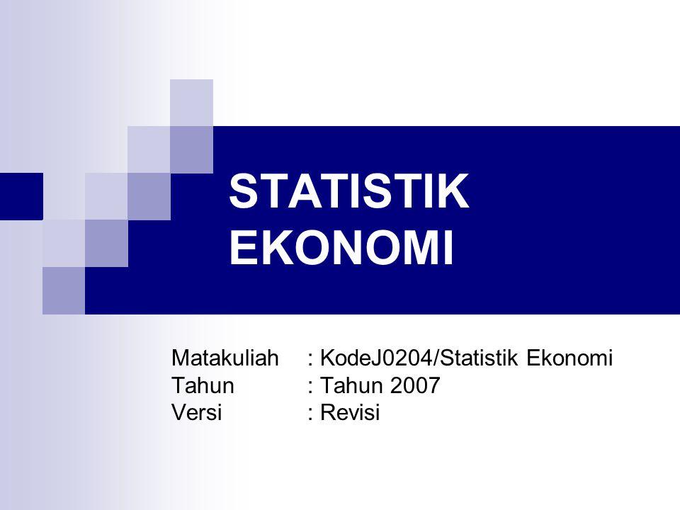 STATISTIK EKONOMI Matakuliah : KodeJ0204/Statistik Ekonomi