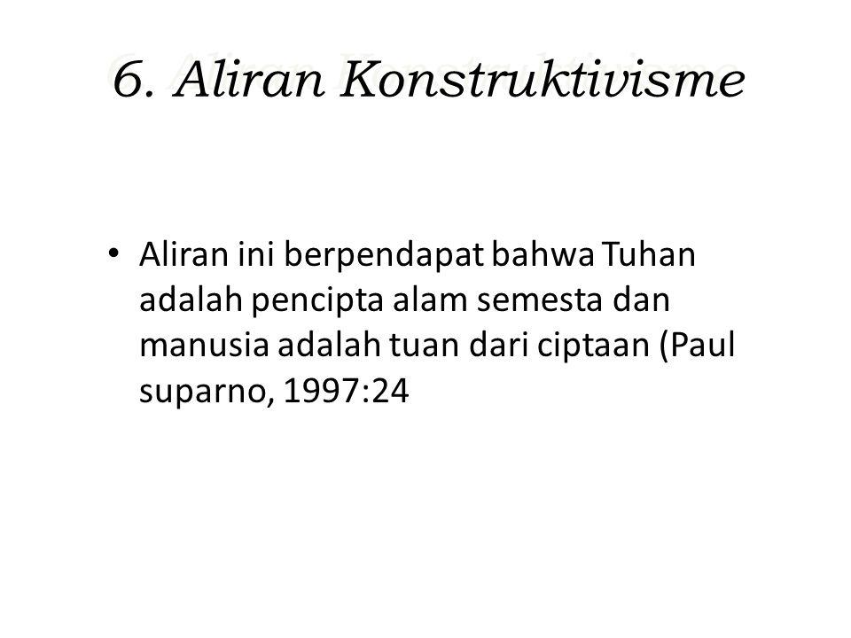 6. Aliran Konstruktivisme
