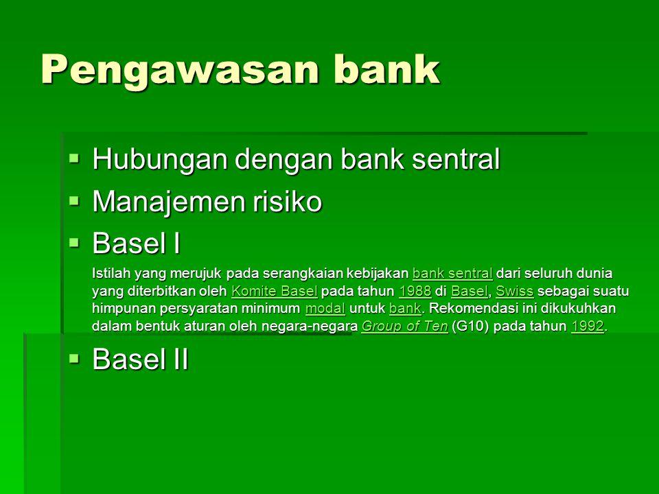 Pengawasan bank Hubungan dengan bank sentral Manajemen risiko Basel I