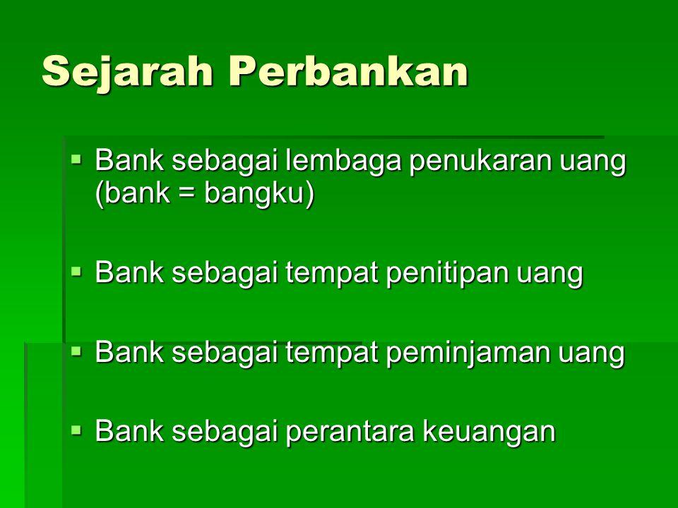 Sejarah Perbankan Bank sebagai lembaga penukaran uang (bank = bangku)