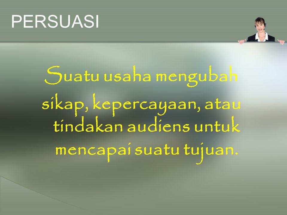 sikap, kepercayaan, atau tindakan audiens untuk mencapai suatu tujuan.