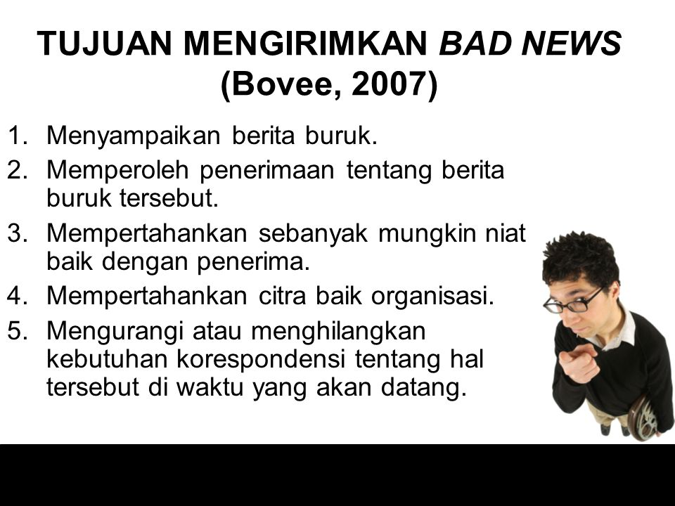TUJUAN MENGIRIMKAN BAD NEWS (Bovee, 2007)