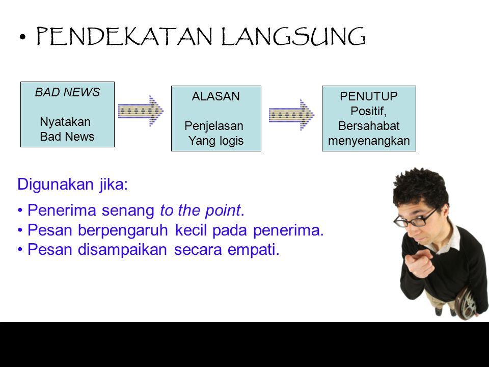 PENDEKATAN LANGSUNG Digunakan jika: Penerima senang to the point.