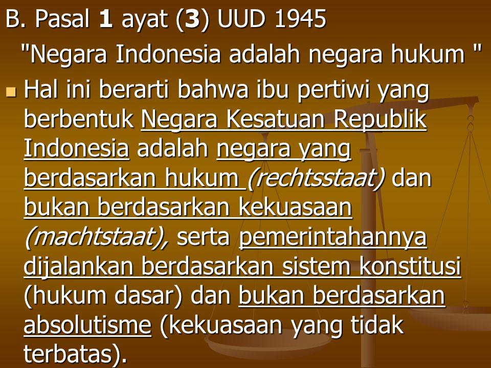B. Pasal 1 ayat (3) UUD 1945 Negara Indonesia adalah negara hukum