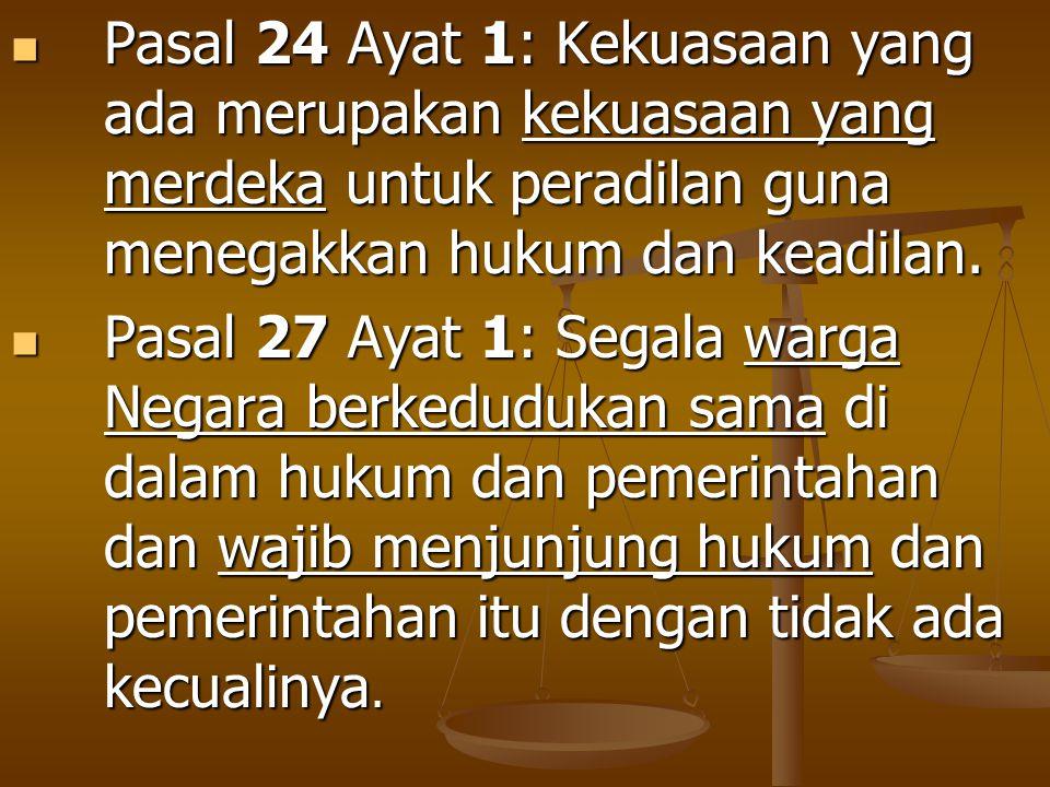 Pasal 24 Ayat 1: Kekuasaan yang ada merupakan kekuasaan yang merdeka untuk peradilan guna menegakkan hukum dan keadilan.