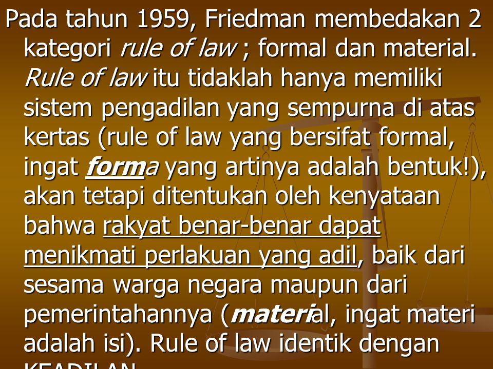Pada tahun 1959, Friedman membedakan 2 kategori rule of law ; formal dan material.