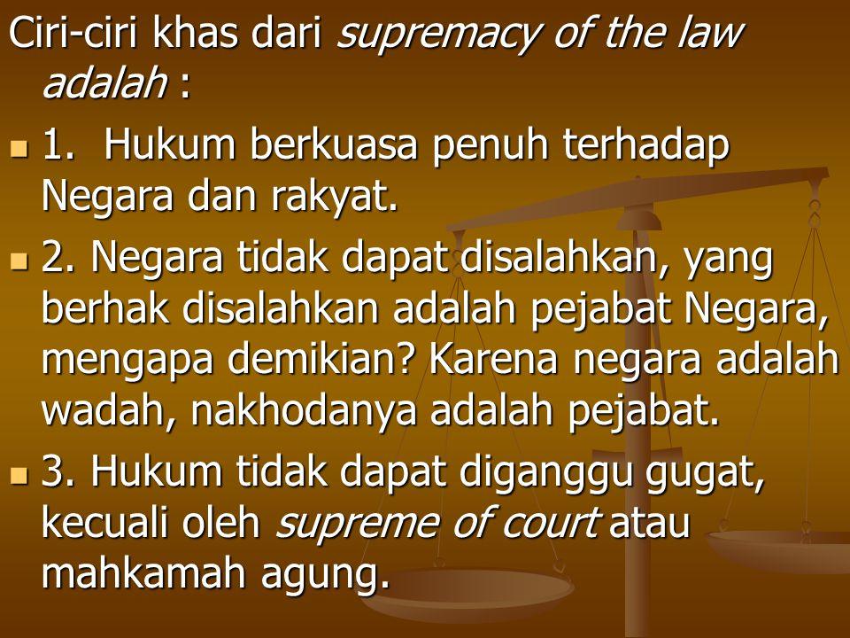 Ciri-ciri khas dari supremacy of the law adalah :