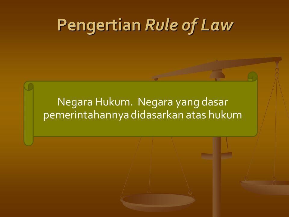Negara Hukum. Negara yang dasar pemerintahannya didasarkan atas hukum