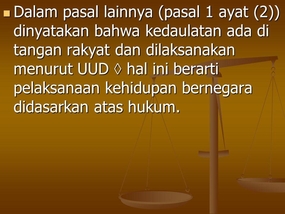 Dalam pasal lainnya (pasal 1 ayat (2)) dinyatakan bahwa kedaulatan ada di tangan rakyat dan dilaksanakan menurut UUD  hal ini berarti pelaksanaan kehidupan bernegara didasarkan atas hukum.