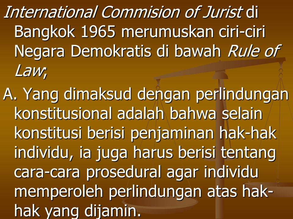 International Commision of Jurist di Bangkok 1965 merumuskan ciri-ciri Negara Demokratis di bawah Rule of Law;