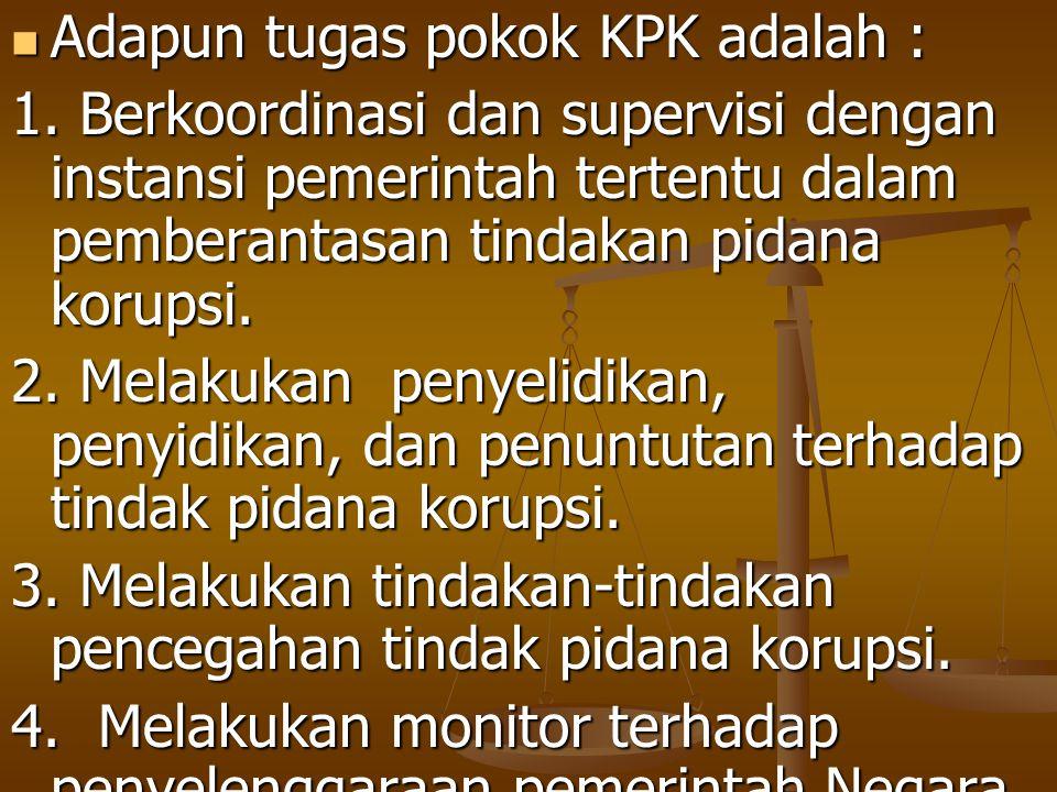 Adapun tugas pokok KPK adalah :