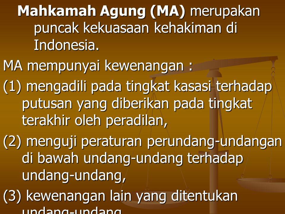 Mahkamah Agung (MA) merupakan puncak kekuasaan kehakiman di Indonesia.