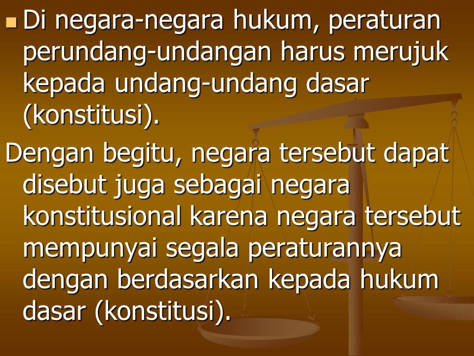 Di negara-negara hukum, peraturan perundang-undangan harus merujuk kepada undang-undang dasar (konstitusi).