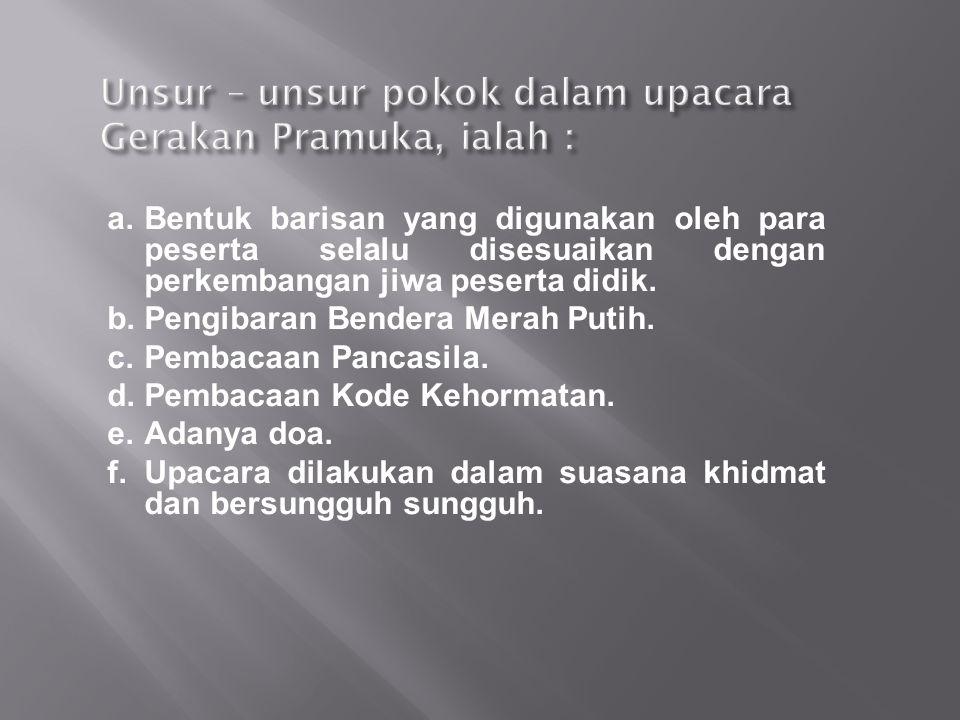 Unsur – unsur pokok dalam upacara Gerakan Pramuka, ialah :