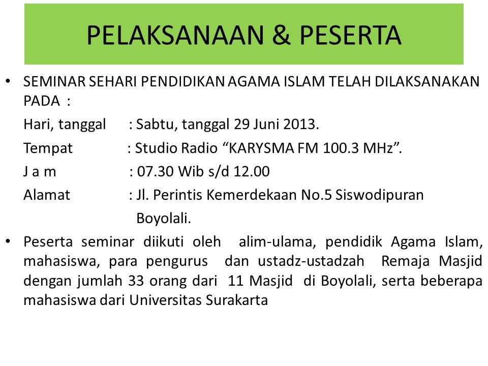 PELAKSANAAN & PESERTA SEMINAR SEHARI PENDIDIKAN AGAMA ISLAM TELAH DILAKSANAKAN PADA : Hari, tanggal : Sabtu, tanggal 29 Juni 2013.