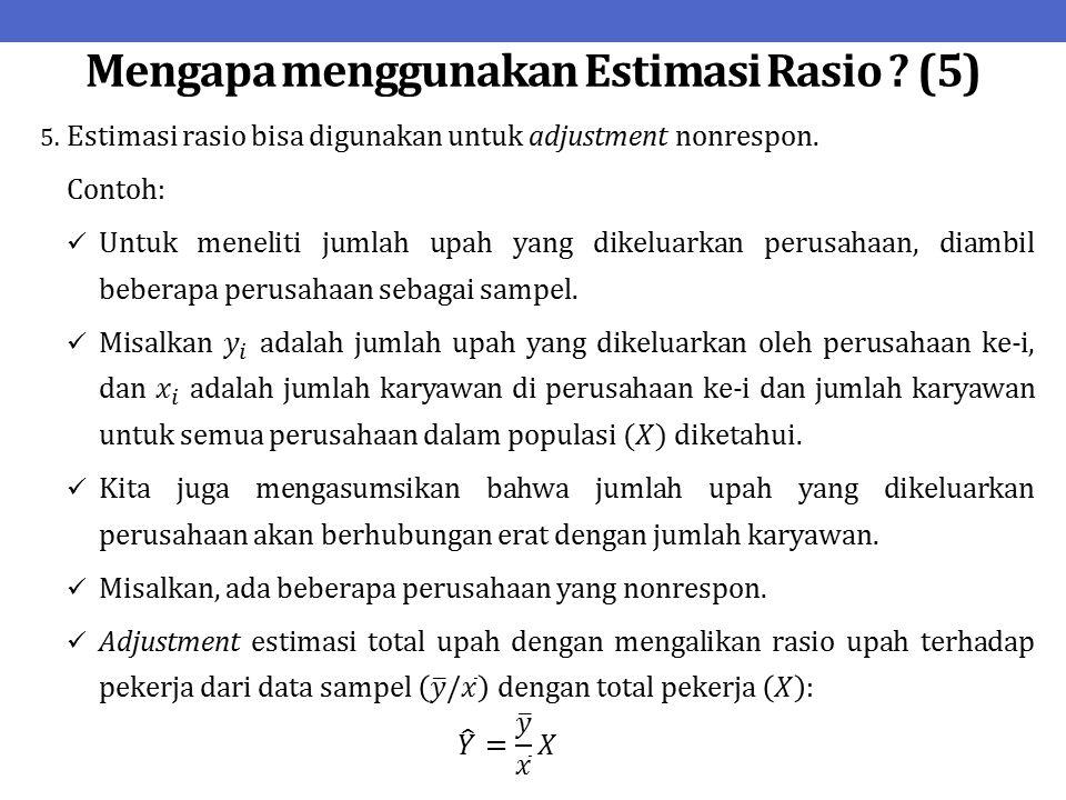 Mengapa menggunakan Estimasi Rasio (5)