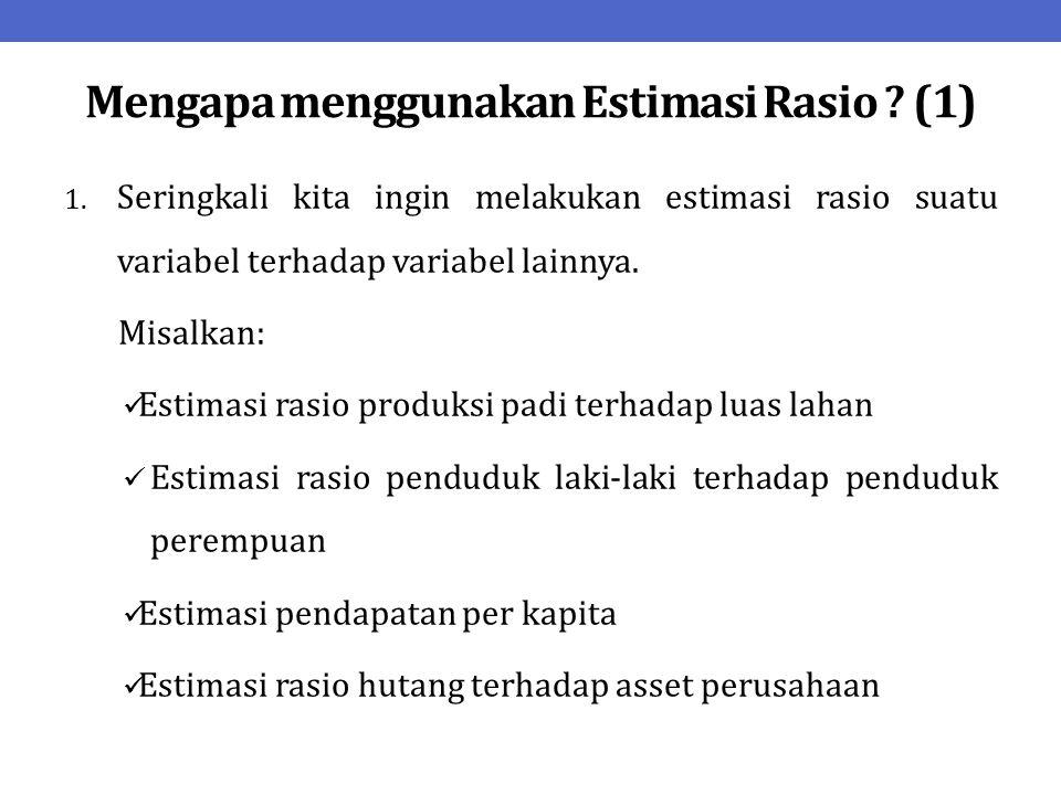 Mengapa menggunakan Estimasi Rasio (1)
