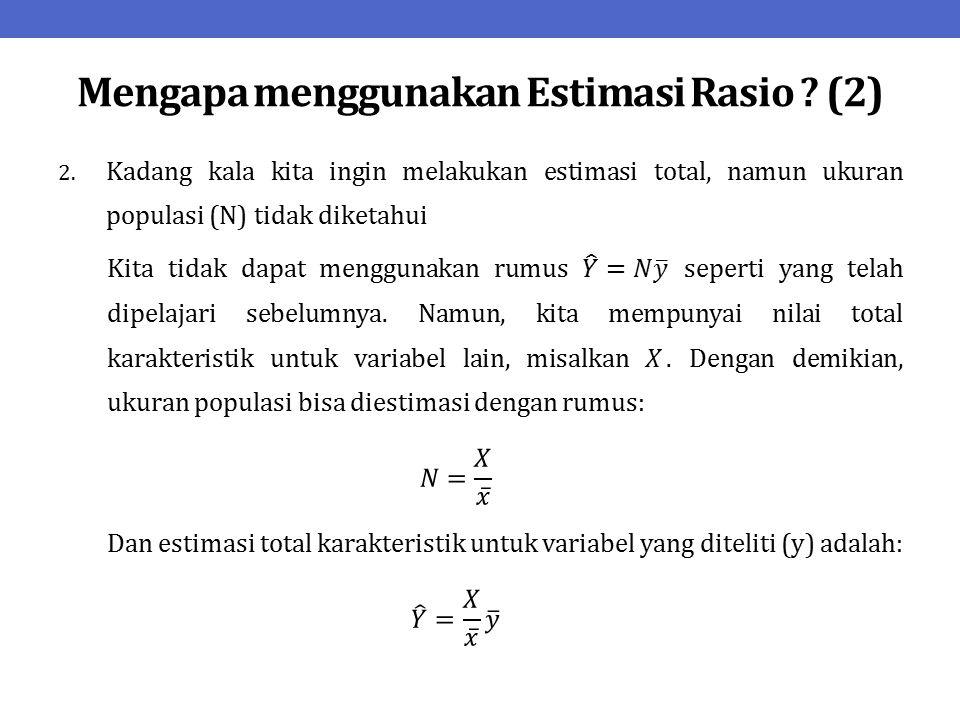 Mengapa menggunakan Estimasi Rasio (2)