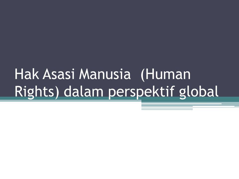Hak Asasi Manusia (Human Rights) dalam perspektif global