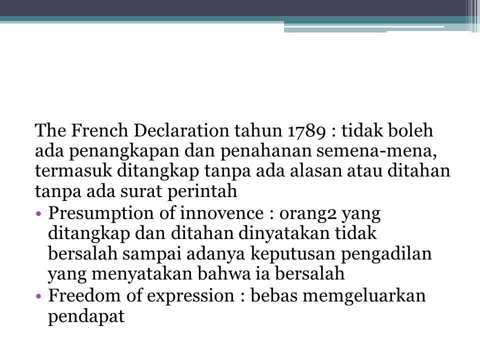 The French Declaration tahun 1789 : tidak boleh ada penangkapan dan penahanan semena-mena, termasuk ditangkap tanpa ada alasan atau ditahan tanpa ada surat perintah