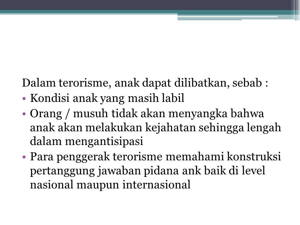 Dalam terorisme, anak dapat dilibatkan, sebab :