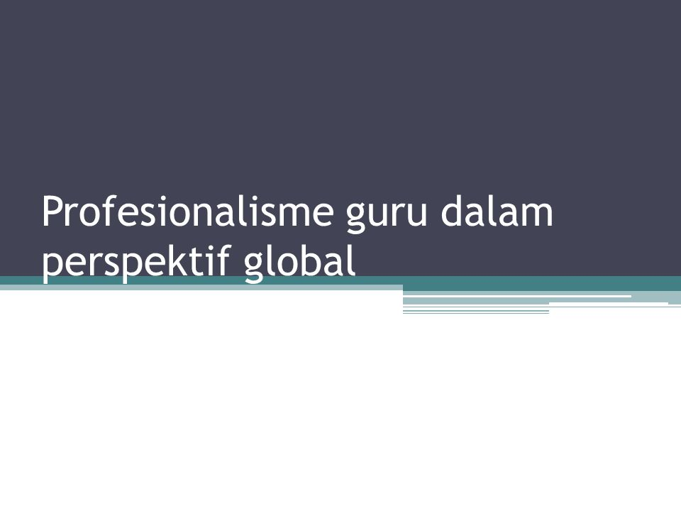 Profesionalisme guru dalam perspektif global