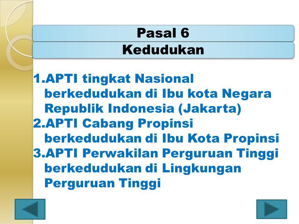 Pasal 6 Kedudukan. APTI tingkat Nasional berkedudukan di Ibu kota Negara Republik Indonesia (Jakarta)