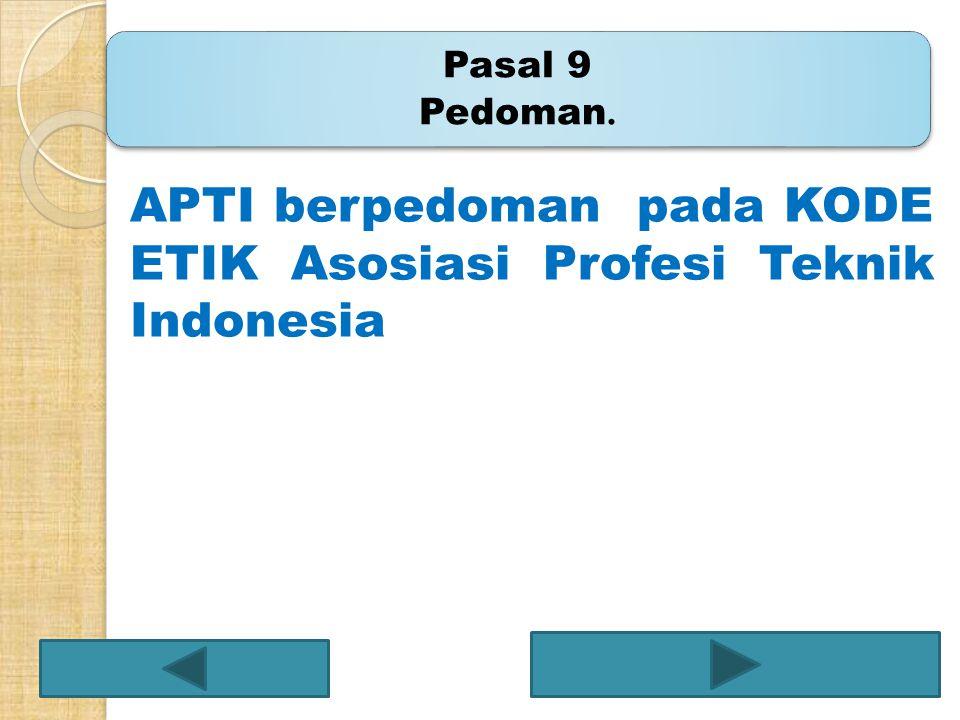 APTI berpedoman pada KODE ETIK Asosiasi Profesi Teknik Indonesia