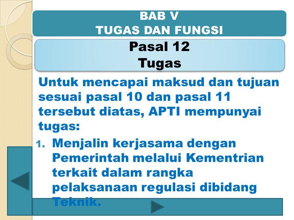 BAB V TUGAS DAN FUNGSI Pasal 12 Tugas. Untuk mencapai maksud dan tujuan sesuai pasal 10 dan pasal 11 tersebut diatas, APTI mempunyai tugas: