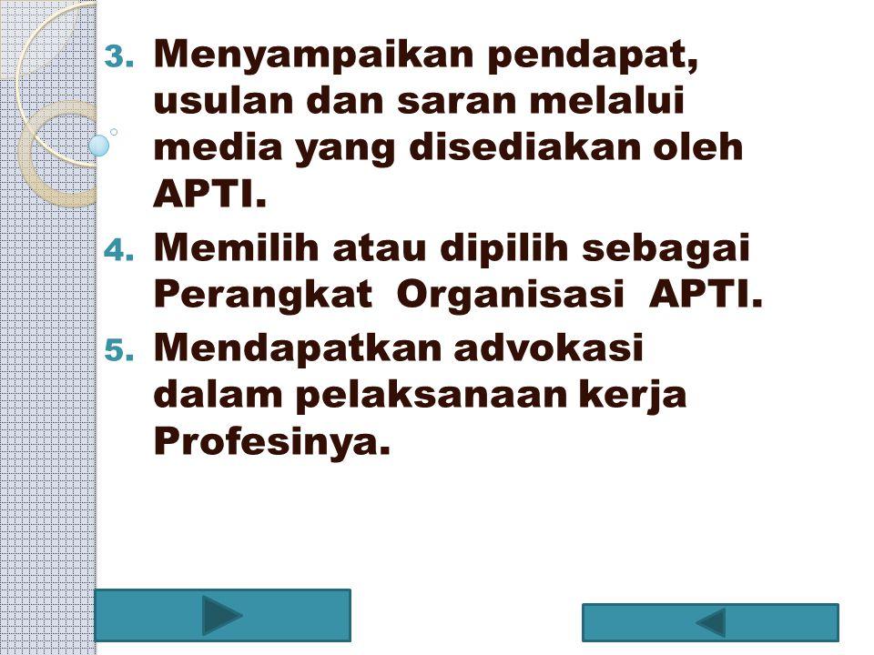 Menyampaikan pendapat, usulan dan saran melalui media yang disediakan oleh APTI.