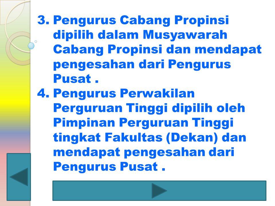 Pengurus Cabang Propinsi dipilih dalam Musyawarah Cabang Propinsi dan mendapat pengesahan dari Pengurus Pusat .
