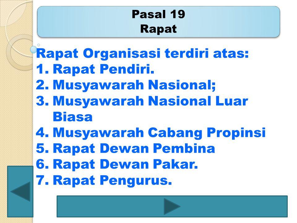 Rapat Organisasi terdiri atas: Rapat Pendiri. Musyawarah Nasional;