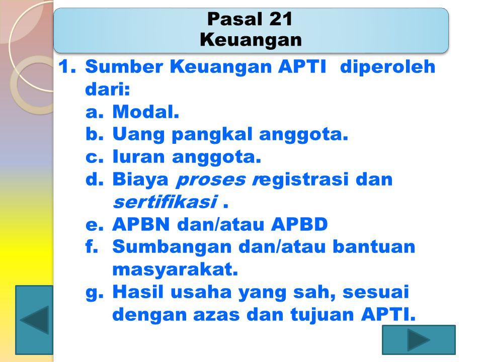 Pasal 21 Keuangan Sumber Keuangan APTI diperoleh dari: Modal. Uang pangkal anggota. Iuran anggota.