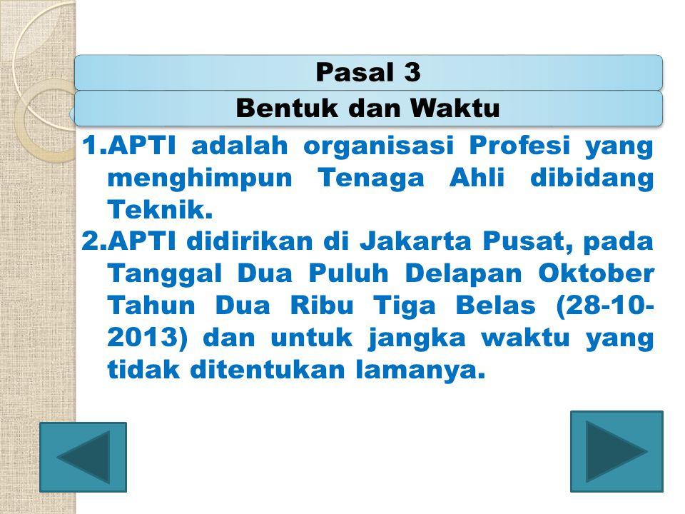 Pasal 3 Bentuk dan Waktu. APTI adalah organisasi Profesi yang menghimpun Tenaga Ahli dibidang Teknik.