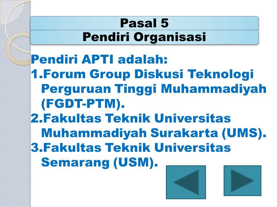 Pasal 5 Pendiri Organisasi. Pendiri APTI adalah: Forum Group Diskusi Teknologi Perguruan Tinggi Muhammadiyah (FGDT-PTM).