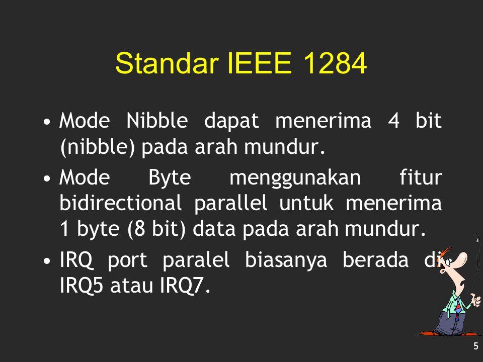 Standar IEEE 1284 Mode Nibble dapat menerima 4 bit (nibble) pada arah mundur.