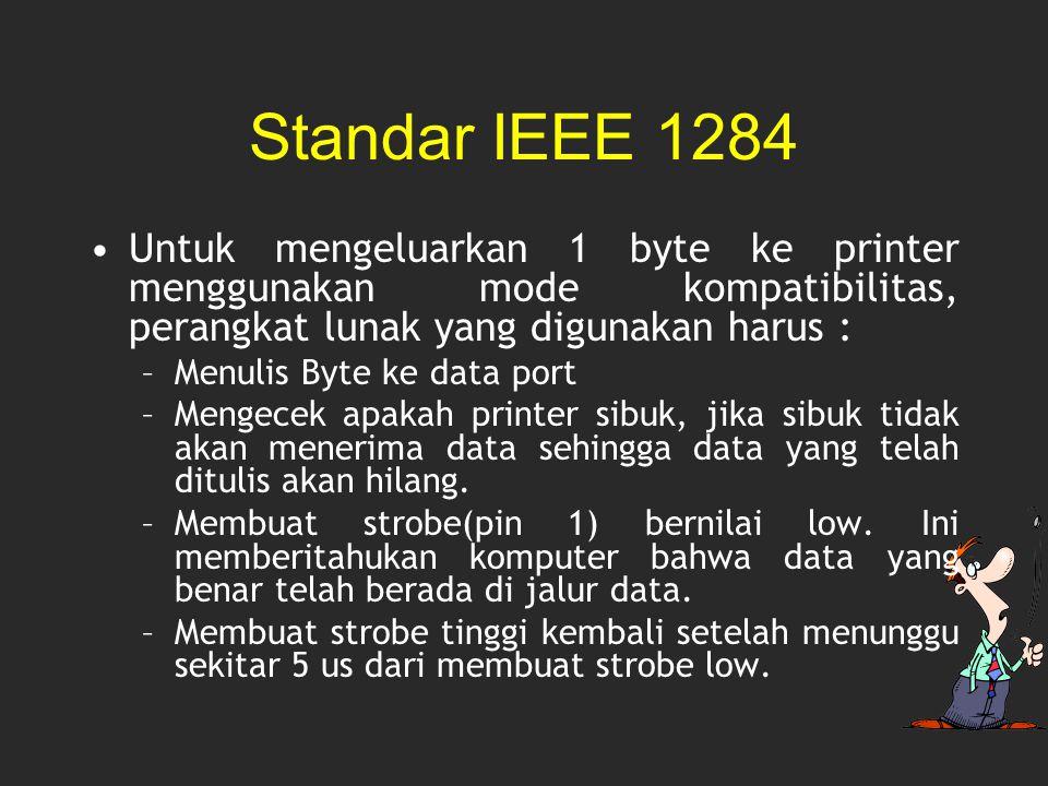 Standar IEEE 1284 Untuk mengeluarkan 1 byte ke printer menggunakan mode kompatibilitas, perangkat lunak yang digunakan harus :