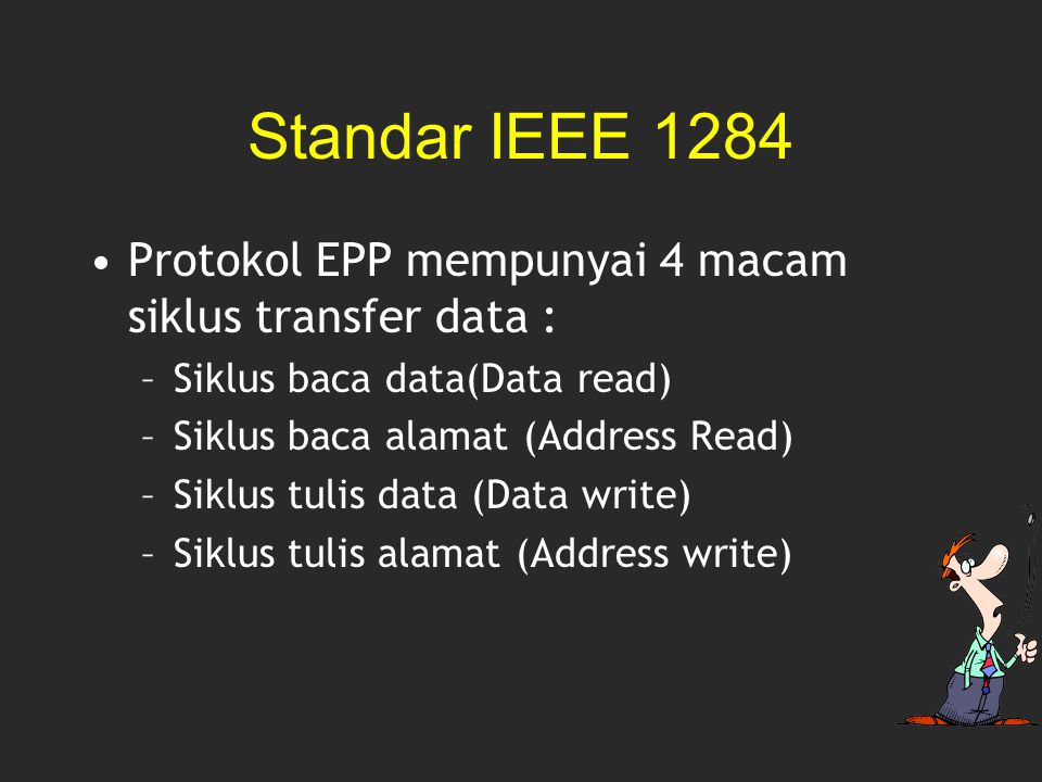 Standar IEEE 1284 Protokol EPP mempunyai 4 macam siklus transfer data : Siklus baca data(Data read)