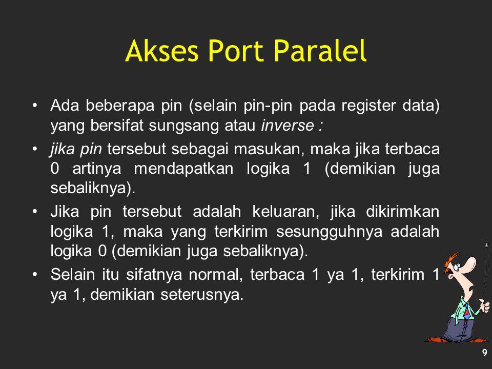 Akses Port Paralel Ada beberapa pin (selain pin-pin pada register data) yang bersifat sungsang atau inverse :