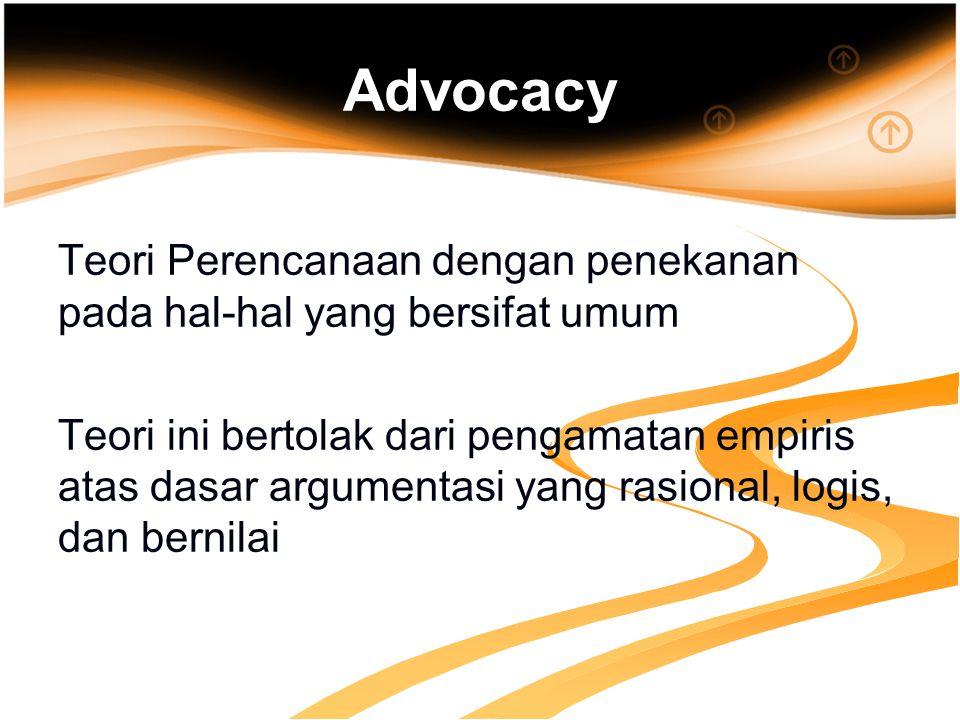 Advocacy Teori Perencanaan dengan penekanan pada hal-hal yang bersifat umum.