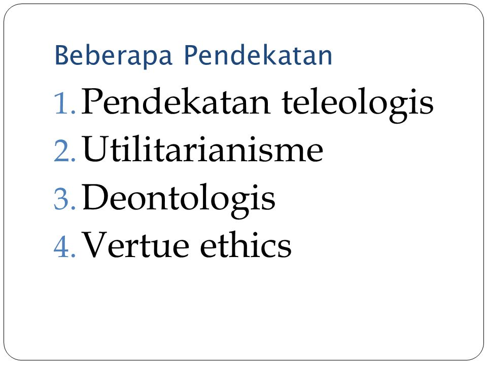 Pendekatan teleologis Utilitarianisme Deontologis Vertue ethics