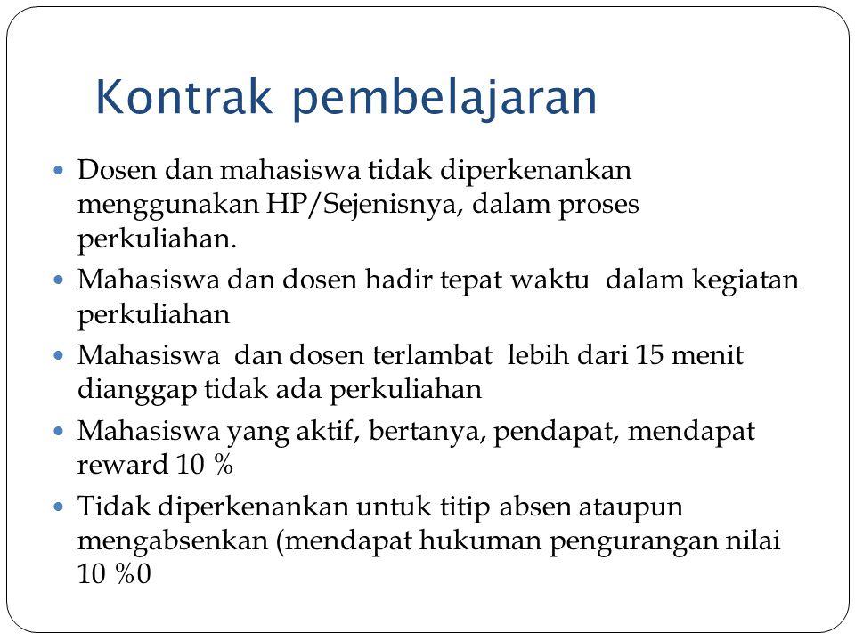 Kontrak pembelajaran Dosen dan mahasiswa tidak diperkenankan menggunakan HP/Sejenisnya, dalam proses perkuliahan.