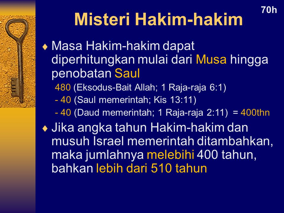 Misteri Hakim-hakim 70h. Masa Hakim-hakim dapat diperhitungkan mulai dari Musa hingga penobatan Saul.