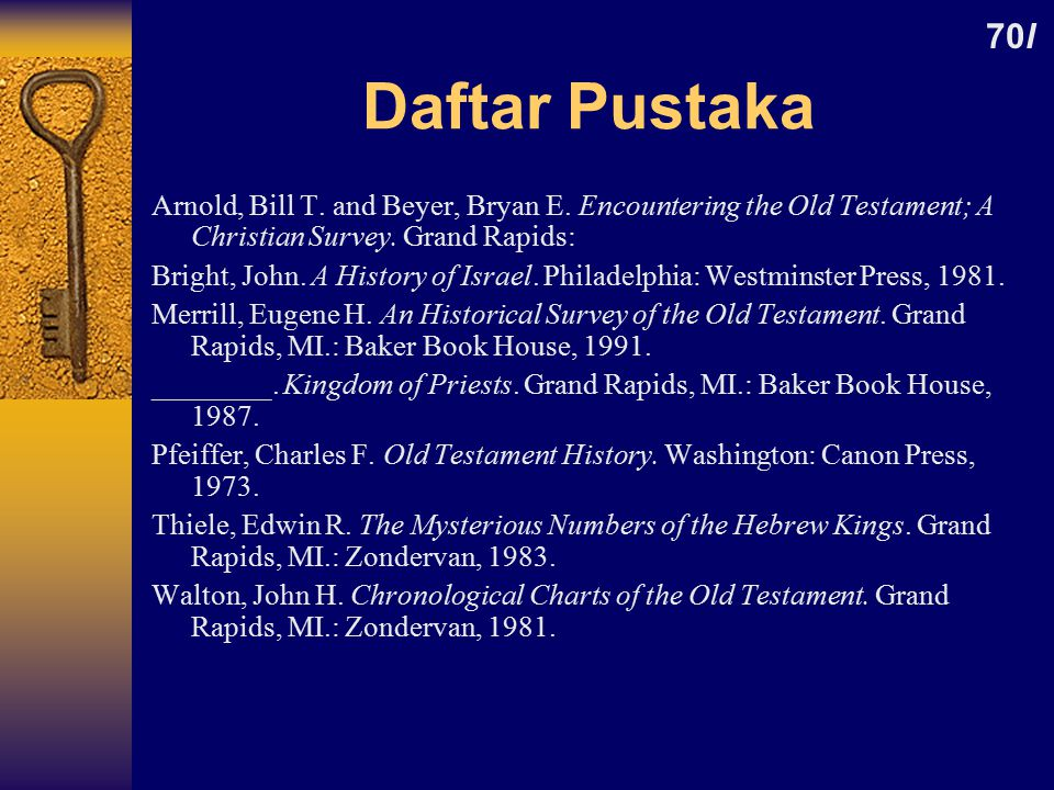 70l Daftar Pustaka. Arnold, Bill T. and Beyer, Bryan E. Encountering the Old Testament; A Christian Survey. Grand Rapids: