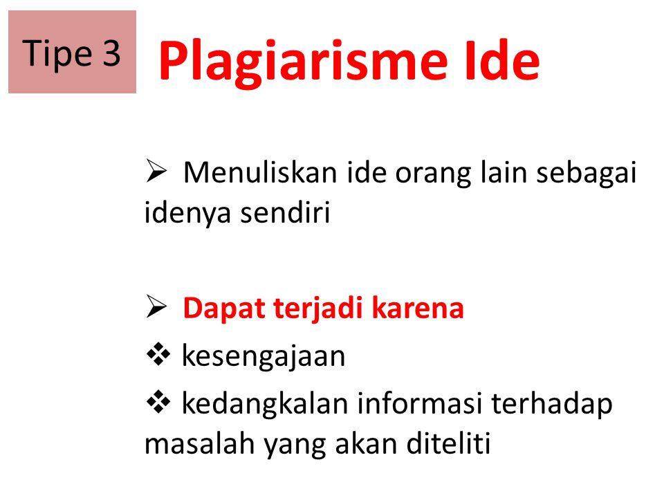 Tipe 3 Plagiarisme Ide. Menuliskan ide orang lain sebagai idenya sendiri. Dapat terjadi karena. kesengajaan.