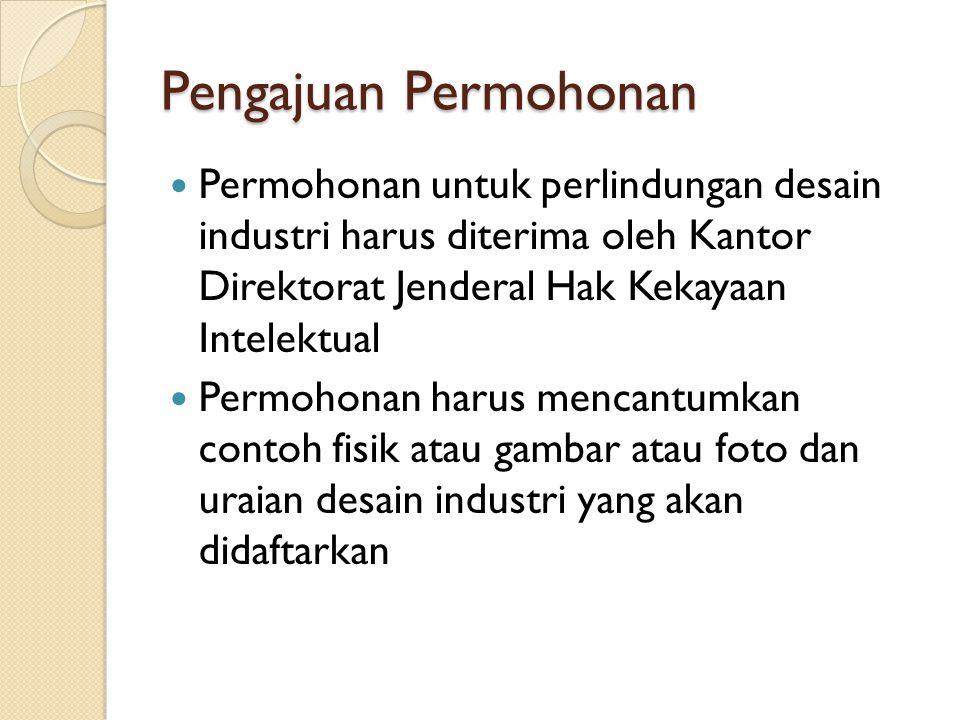 Pengajuan Permohonan Permohonan untuk perlindungan desain industri harus diterima oleh Kantor Direktorat Jenderal Hak Kekayaan Intelektual.